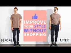 How To Improve Your Style Without Buying New Clothes | Men's Fashion Tips – YouTube